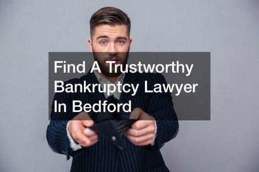 Find A Trustworthy Bankruptcy Lawyer In Bedford