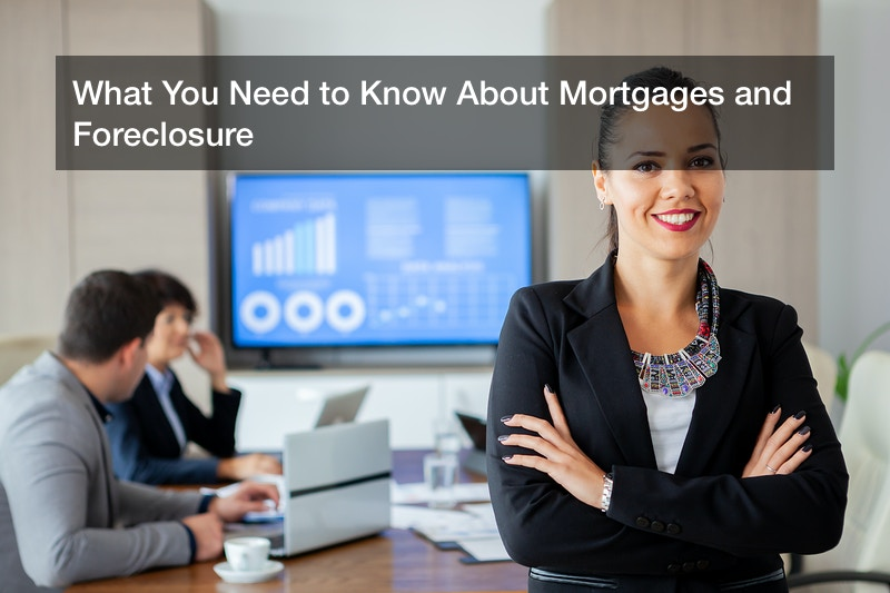 What You Need to Know About Mortgages and Foreclosure