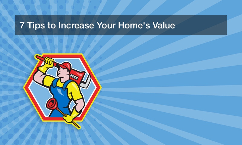 7 Tips to Increase Your Home's Value
