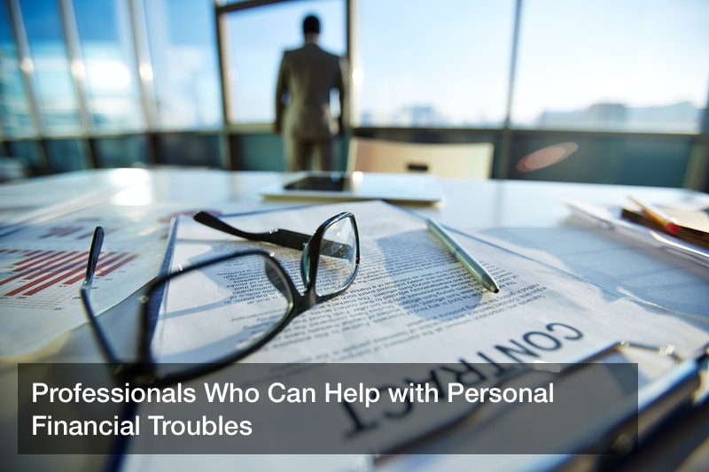 Professionals Who Can Help with Personal Financial Troubles