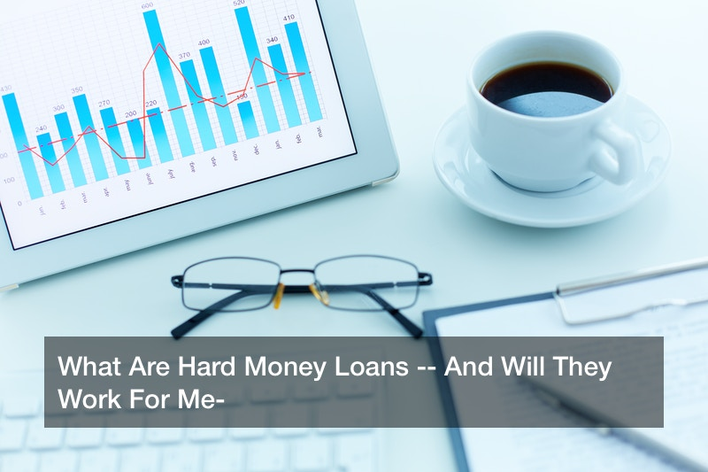 What Are Hard Money Loans — And Will They Work For Me?
