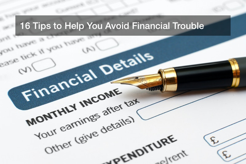 16 Tips to Help You Avoid Financial Trouble