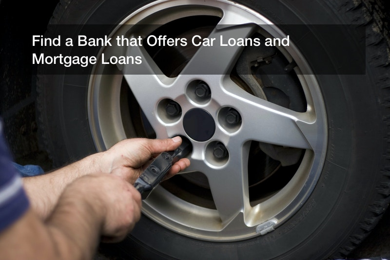Find a Bank that Offers Car Loans and Mortgage Loans